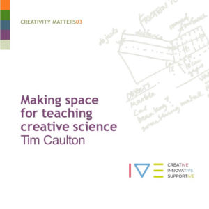Creativity Matters - Making Space for Teaching Creative Science